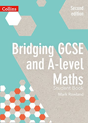 Bridging GCSE and A-level Maths Student Book By Mark Rowland