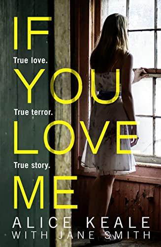 If You Love Me: True Love. True Terror. True Story by Alice Keale