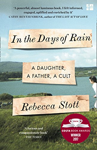 In the Days of Rain: Winner of The 2017 Costa Biography Award By Rebecca Stott
