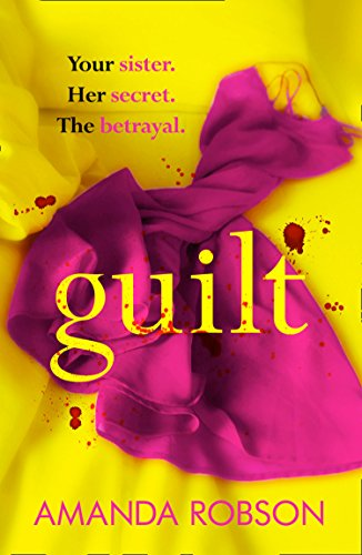 Guilt: The Sunday Times best selling psychological thriller that you need to read in 2018 By Amanda Robson