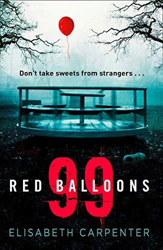 99 Red Balloons: A chillingly clever psychological thriller with a stomach-flipping twist by Elisabeth Carpenter