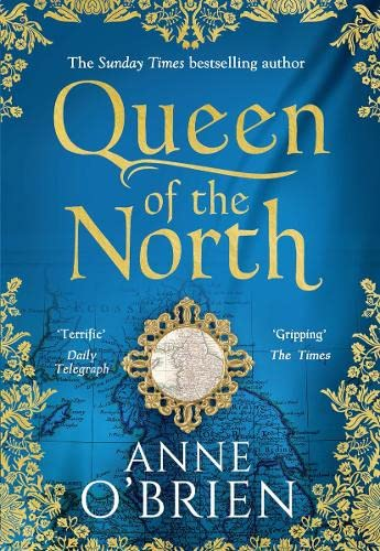 Queen of the North: sumptuous and evocative historical fiction from the Sunday Times bestselling author By Anne O'Brien