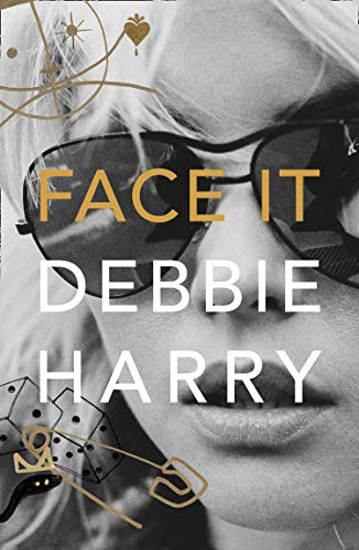 Face It Face It: A Memoir By Debbie Harry