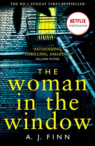The Woman in the Window: The Top Ten Sunday Times bestselling debut crime thriller everyone is talking about! By A. J. Finn