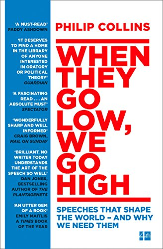 When They Go Low, We Go High: Speeches that shape the world – and why we need them By Philip Collins