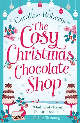 The Cosy Christmas Chocolate Shop (Cosy Teashop) By Caroline Roberts