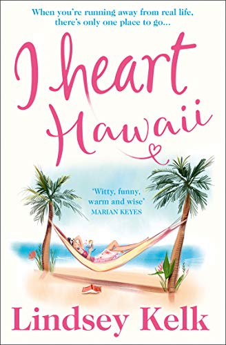 I Heart Hawaii: Escape with the funniest and most fabulous romcom of summer 2019 (I Heart Series, Book 8) By Lindsey Kelk