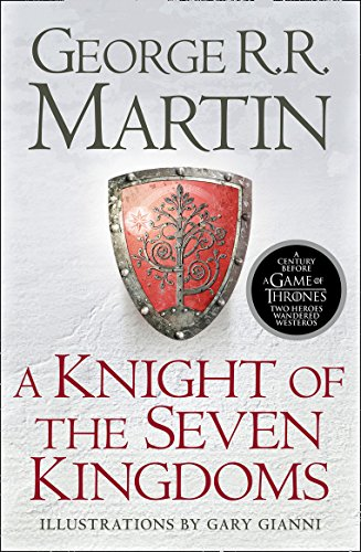 A Knight of the Seven Kingdoms: Being the Adventures of Ser Duncan the Tall, and his Squire, Egg (Song of Ice & Fire Prequel) By George R. R. Martin