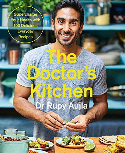The Doctor's Kitchen: Supercharge your health with 100 delicious everyday recipes by Rupy Aujla