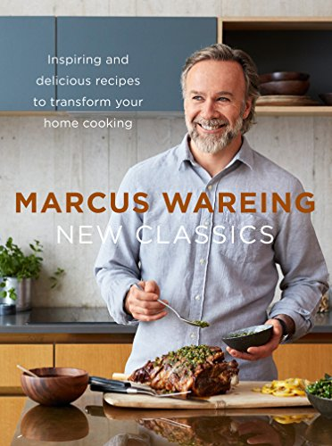 New Classics: Inspiring and delicious recipes to transform your home cooking by Marcus Wareing