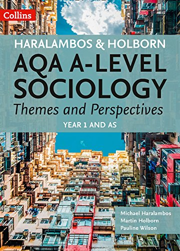 Haralambos and Holborn – AQA A-level Sociology Themes and Perspectives: Year 1 and AS By Mike Haralambos