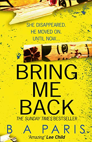 Bring Me Back: The gripping Sunday Times bestseller with a killer twist you won't see coming By B. A. Paris