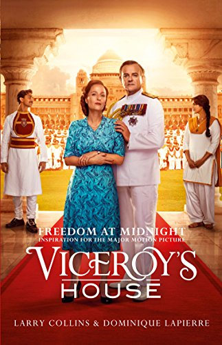 Freedom at Midnight: Inspiration for the Major Motion Picture Viceroy's House by Larry Collins
