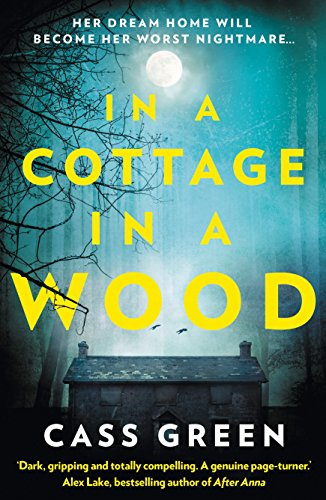 In a Cottage In a Wood: The gripping new psychological thriller from the bestselling author of The Woman Next Door by Cass Green