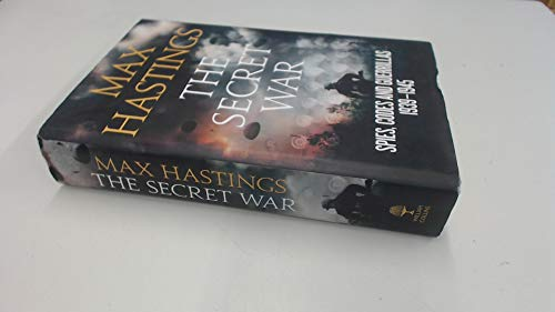 THE SECRET WAR SPIES, CODES AND GUERRILLAS 1939-45 By Max Hastings
