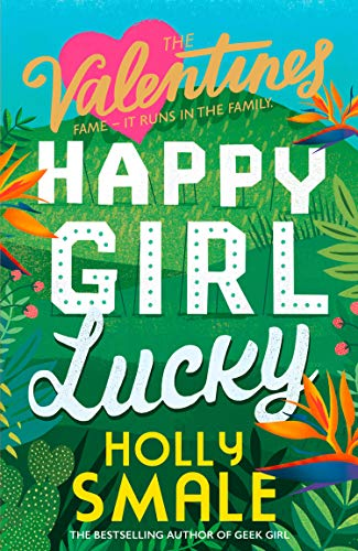 The Valentines: Happy Girl Lucky By Holly Smale
