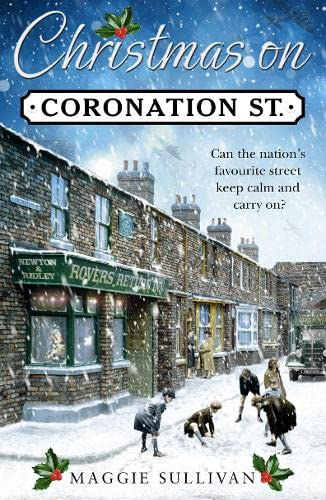Christmas on Coronation Street: The perfect Christmas read (Coronation Street, Book 1) By Maggie Sullivan