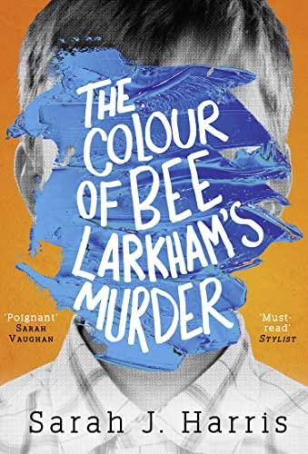 The Colour of Bee Larkham's Murder By Sarah J. Harris