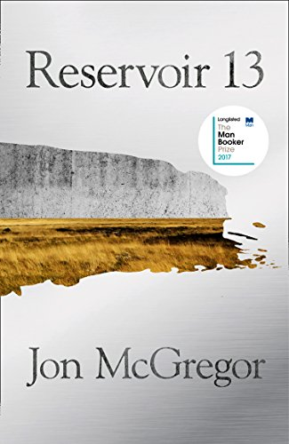 Reservoir 13: WINNER OF THE 2017 COSTA NOVEL AWARD By Jon McGregor