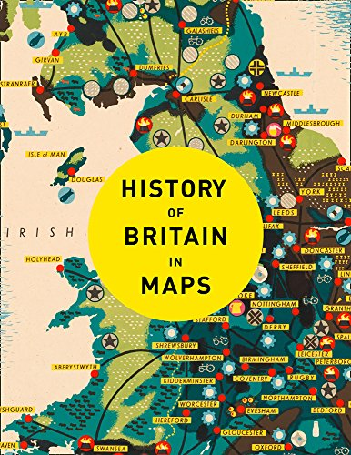 History of Britain in Maps: Over 90 Maps of our nation through time By Philip Parker