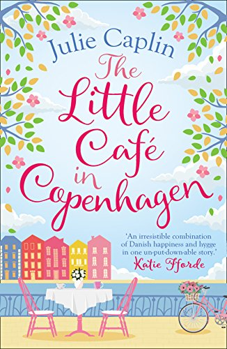 The Little Cafe in Copenhagen: Fall in love and escape the winter blues with this wonderfully heartwarming and feelgood novel (Romantic Getaways, Book 1) by Julie Caplin