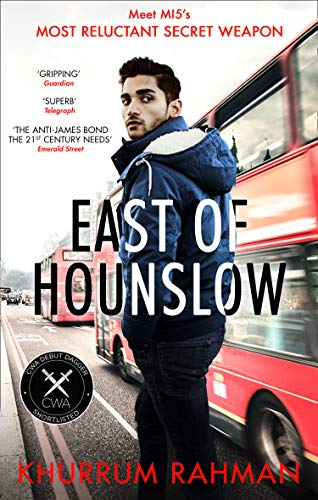 East of Hounslow: A funny, clever and addictive spy thriller, shortlisted for a CWA Dagger 2018 (Jay Qasim 1) By Khurrum Rahman
