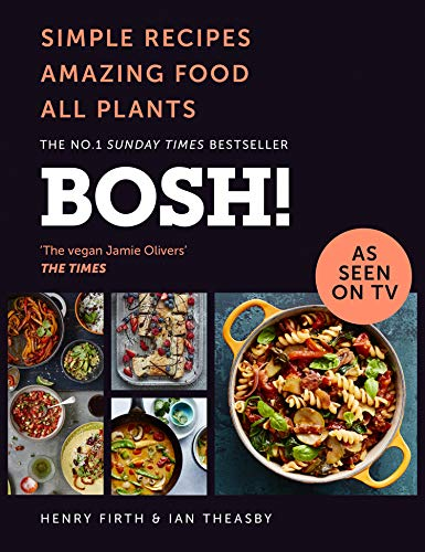 BOSH!: Simple recipes. Unbelievable results. All plants. The highest-selling vegan cookery book ever By Henry Firth