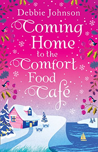 Coming Home to the Comfort Food Cafe: The only heart-warming feel-good Christmas novel you need in 2017! (The Comfort Food Cafe) by Debbie Johnson