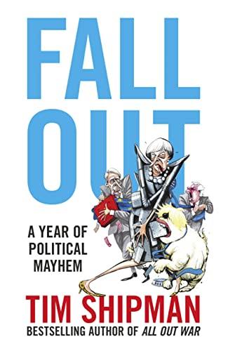 Fall Out: A Year of Political Mayhem By Tim Shipman