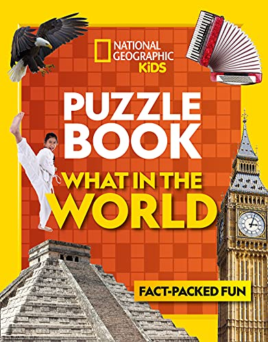 Puzzle Book What in the World: Brain-tickling quizzes, sudokus, crosswords and wordsearches (National Geographic Kids Puzzle Books) By National Geographic Kids