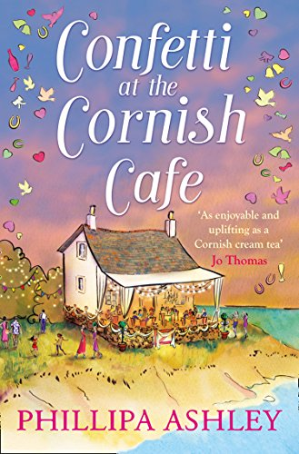 Confetti at the Cornish Cafe: The perfect summer romance for fans of Poldark (The Cornish Cafe Series, Book 3) by Phillipa Ashley