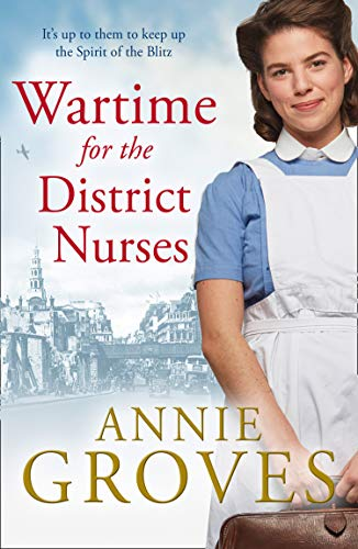 Wartime for the District Nurses By Annie Groves