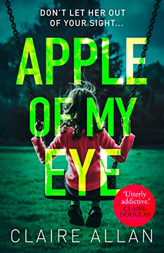 Apple of My Eye: The gripping psychological thriller from the USA Today bestseller By Claire Allan