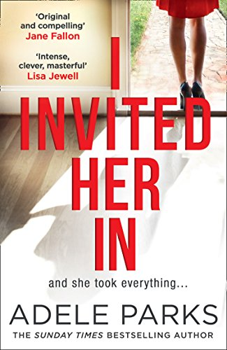 I Invited Her In: The new domestic psychological thriller from Sunday Times bestselling author Adele Parks By Adele Parks