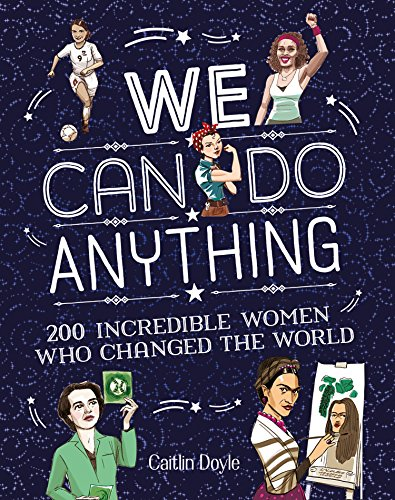 We Can Do Anything: 200 incredible women who changed the world By Caitlin Doyle