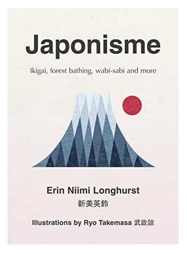 Japonisme: Ikigai, Forest Bathing, Wabi-sabi and more By Erin Niimi Longhurst