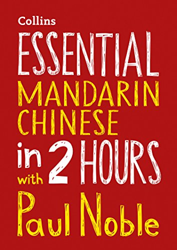 Essential Mandarin Chinese in 2 hours with Paul Noble By Paul Noble