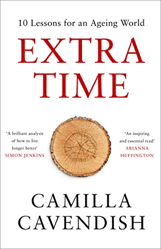 Extra Time: 10 Lessons for an Ageing World By Camilla Cavendish