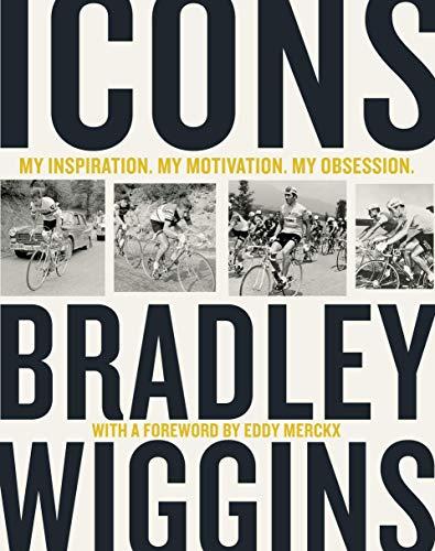 Icons: My Inspiration. My Motivation. My Obsession. By Bradley Wiggins