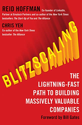 Blitzscaling: The Lightning-Fast Path to Building Massively Valuable Companies By Reid Hoffman