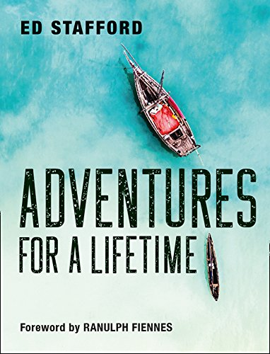Adventures for a Lifetime By Ed Stafford