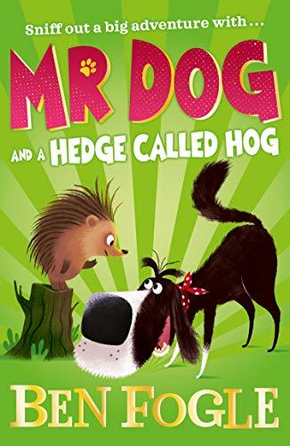 Mr Dog and a Hedge Called Hog By Ben Fogle
