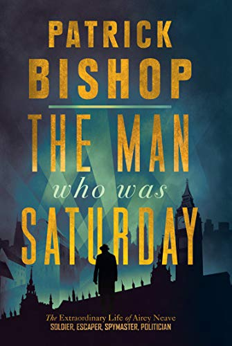 The Man Who Was Saturday By Patrick Bishop