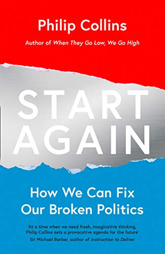 Start Again: How We Can Fix Our Broken Politics By Philip Collins