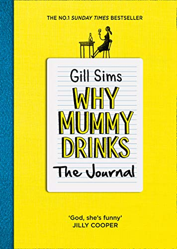 Why Mummy Drinks: The Journal: The Sunday Times Number One Bestselling Author By Gill Sims