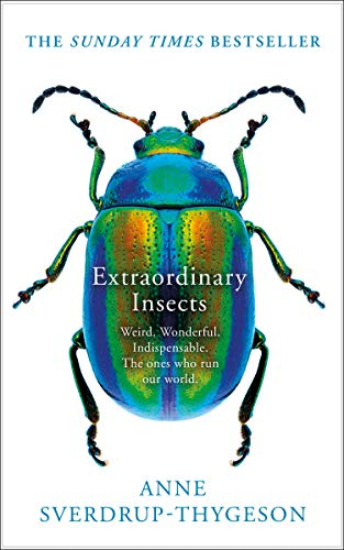 Extraordinary Insects By Anne Sverdrup-Thygeson