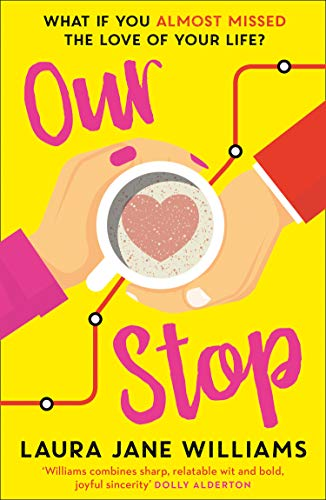 Our Stop: Hilarious, heartwarming romance – this is THE new romcom you need to read in 2019 By Laura Jane Williams