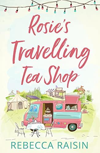Rosie's Travelling Tea Shop By Rebecca Raisin