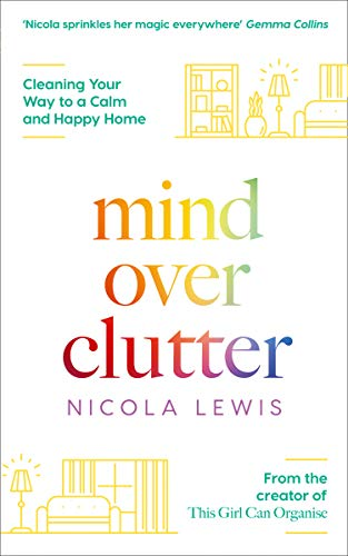 Mind Over Clutter: Cleaning Your Way to a Calm and Happy Home By Nicola Lewis