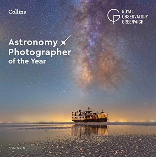 Astronomy Photographer of the Year: Collection 8 By Royal Observatory Greenwich